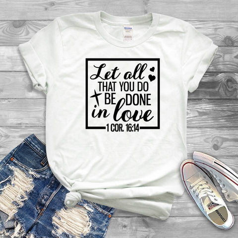 Let All That You Do Be Done In Love T Shirt Christian T-Shirts