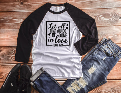 Let All That You Do Be Done In Love Raglan Shirt Christian