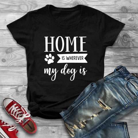 Home Is Wherever My Dog Is Tshirt - Custom Lifestyle Designs