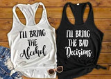 Best Friend Shirts Ill Bring The Alcohol Bad Decisions Tank Top