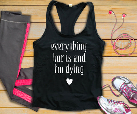 Everything Hurts And Im Dying Tank Top - Custom Lifestyle Designs