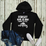 Forget Being An Adult I Want To Go Camping Hoodie - Custom Lifestyle Designs