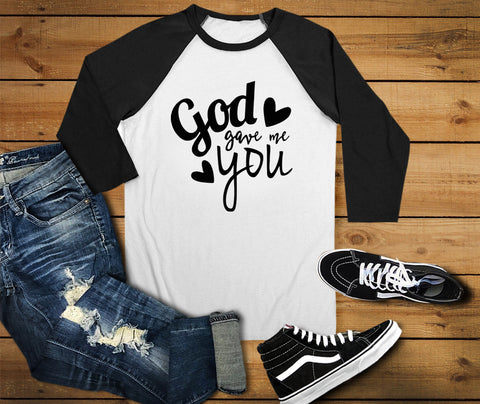 God Gave Me You Raglan Shirt - Custom Lifestyle Designs
