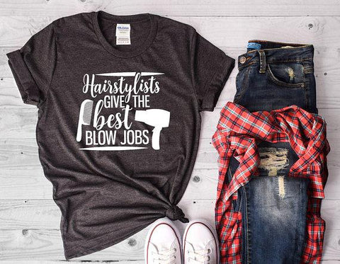 Hairstylists Give The Best Blow Jobs Shirt, Hairdresser Shirt