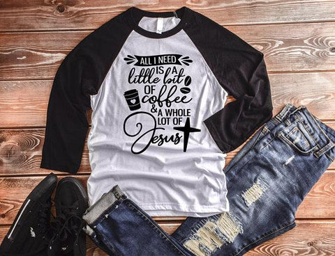 All I Need Is A Little Bit Of Coffee And A Whole Lot Of Jesus, Christian Shirt, Coffee & Jesus - Custom Lifestyle Designs