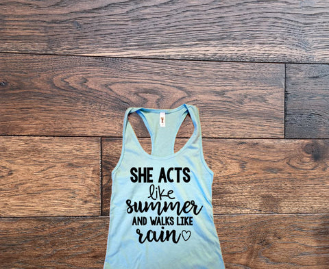 She acts like summer and walks like rain Tank Top - Custom Lifestyle Designs
