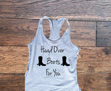 Head over boots for you tank top - Custom Lifestyle Designs