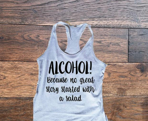 Alcohol because no great story started with a salad tank top, Womens Tank Top - Custom Lifestyle Designs