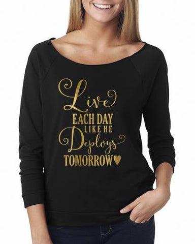 Live each day, like he deploys tomorrow - Custom Lifestyle Designs
