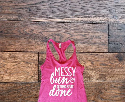 Messy bun and getting stuff done tank top - Custom Lifestyle Designs