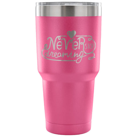 Never Stop Dreaming 30 Oz Tumbler - Travel Cup Coffee Mug Pink