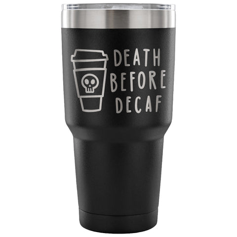 Death Before Decaf 30 oz Tumbler - Travel Cup, Coffee Mug - Custom Lifestyle Designs