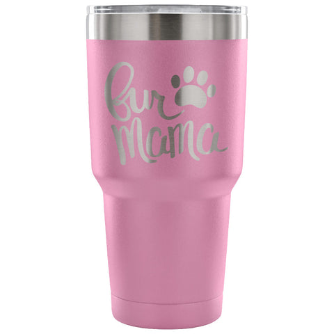 Fur Mama 30 oz Tumbler - Travel Cup, Coffee Mug - Custom Lifestyle Designs