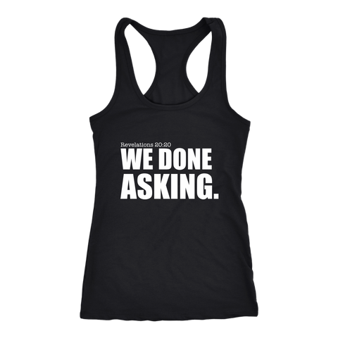 We Done Asking T-Shirt