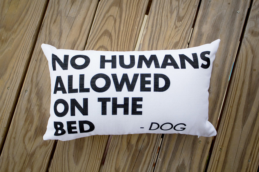 """No Humans Allowed On The Bed"" Pillow"