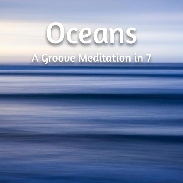 Oceans: A Groove Meditation in Seven