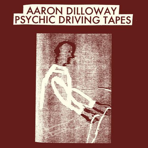 Aaron Dilloway – Psychic Driving Tapes LP (Trilogy Tapes 022)
