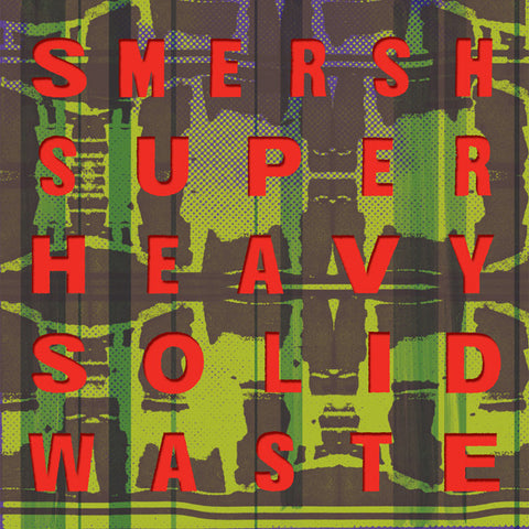 Smersh - Super Heavy Solid Waste LP (Dark Entries DE090)