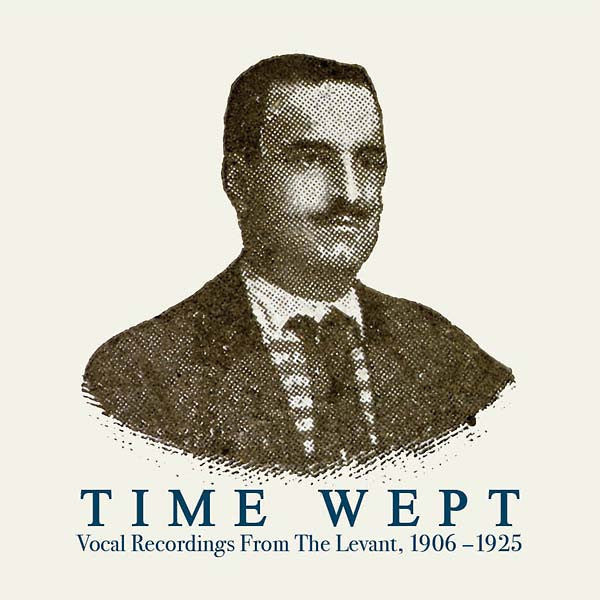 Various ‎– Time Wept - Vocal Recordings From The Levant, 1906-1925 LP (Honest Jon's Records ‎112)