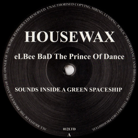 Elbee Bad The Prince Of Dance - Sounds Inside A Green Spaceship (Housewax 012)
