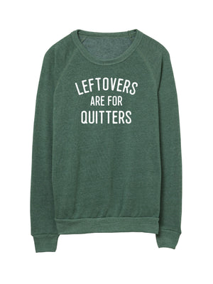 Leftovers Are For Quitters - Unisex Crew Neck Sweatshirt
