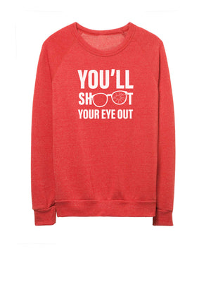 You'll Shoot Your Eye Out - Unisex Crew Neck Sweatshirt