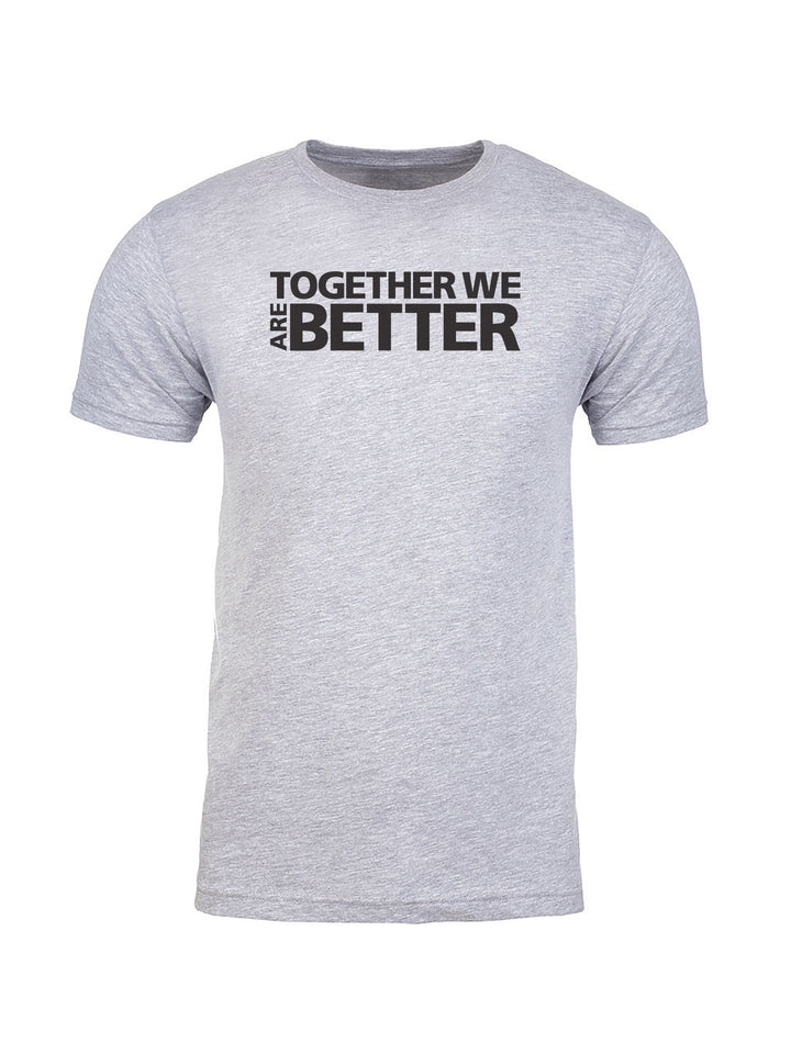Together We Are Better - Unisex Tee - Long or Short Sleeve