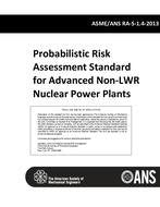 ANS RA-S-1.4 - Probabilistic Risk Assessment Standard for Advanced Non-LWR Nuclear Power Plants - ASME/ANS RA-S-1.4-2013 (Trial Use Standard)