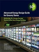 Advanced Energy Design Guide for Grocery Stores -- Achieving 50% Energy Savings Toward a Net Zero Energy Building