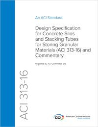 313-16: Design Specification for Concrete Silos and Stacking Tubes for Storing Granular Materials and Commentary