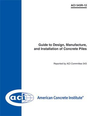 543R-12 Guide To Design, Manufacture, and Installation of Concrete Piles