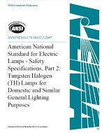 "American National Standard for Electric Lampsâ€""Safety Specifications, Part 2: Tungsten Halogen (TH) Lamps for Domestic and Similar General Lighting Purposes (ANSI_ANSLG C78.60432:2-2007)"