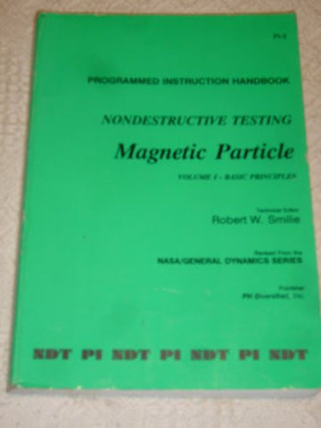 Programmed Instruction Handbook: Nondestructive Testing, Magnetic Particle (Revised From the NASA/GENERAL DYNAMIC SERIES, Volume 1 - Basic Principles)