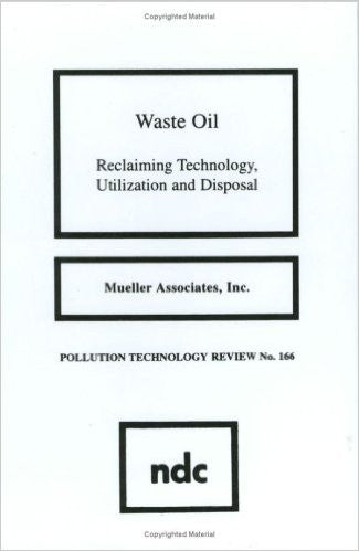 Waste Oil: Reclaiming Technology, Utilization and Disposal (Pollution Technology Review)