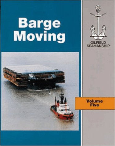 The Oilfield Seamanship Series: Volume 5 Barge Moving (The Oilfield Seamanship Series) (Vol 5)