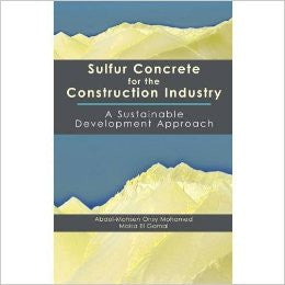 Sulfur Concrete for the Construction Industry: A Sustainable Development Approach (Civil & Environmental Engineering)