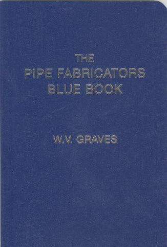 The Pipe Fabricators Blue Book by Graves, W. V. (2003) Paperback