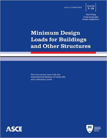 Minimum Design Loads for Buildings and Other Structures, 3rd Printing (Standard ASCE/SEI 7-10) ASCE 7 2010
