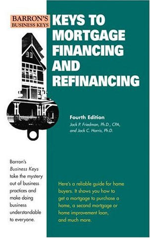 Keys to Mortgage Financing & Refinancing (Barron's Business Keys)