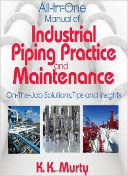 All in One Manual of Industrial Piping Practice and Maintenance: On the Job Solutions, Tips and Insights
