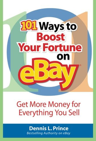 101 Ways to Boost Your Fortune on eBay: Get More Money for Everything You Sell
