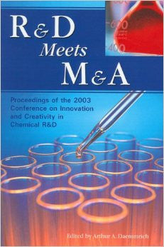 R&D Meets M&A: Proceeding of the 2003 Conference in Innovation and Creativity in Chemical R&D
