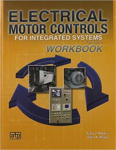Electrical Motor Controls for Integrated Systems Workbook [5th Edition © 2014]