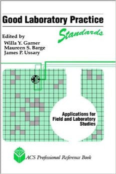 Good Laboratory Practice Standards: Applications for Field and Laboratory Studies (ACS Professional Reference Book)