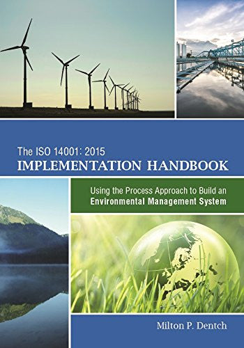 The ISO 14001:2015 Implementation Handbook: Using the Process Approach to Build an Environmental Management System