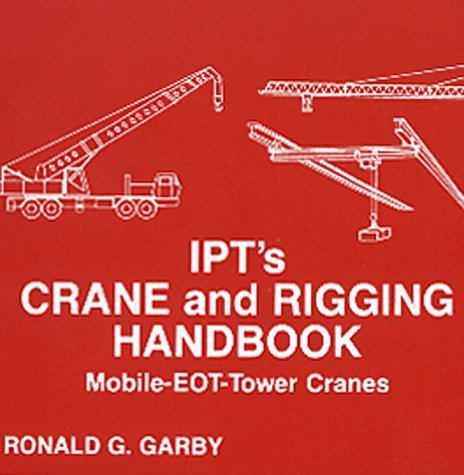 By Ronald G. Garby IPT's Crane and Rigging Handbook [Paperback]