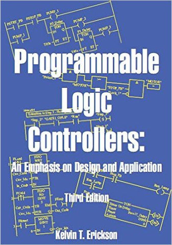 Programmable Logic Controllers: An Emphasis on Design and Application, Third Edition
