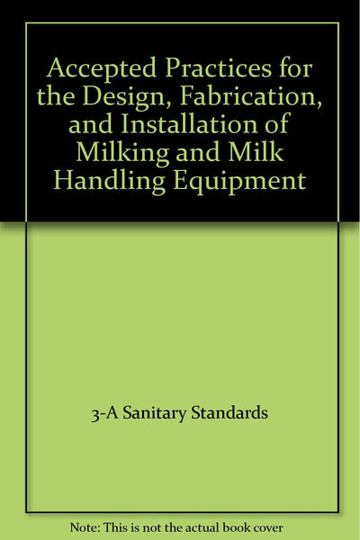 Accepted Practices for the Design, Fabrication, and Installation of Milking and Milk Handling Equipment