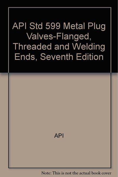 API Std 599 Metal Plug Valves-Flanged, Threaded and Welding Ends, Seventh Edition