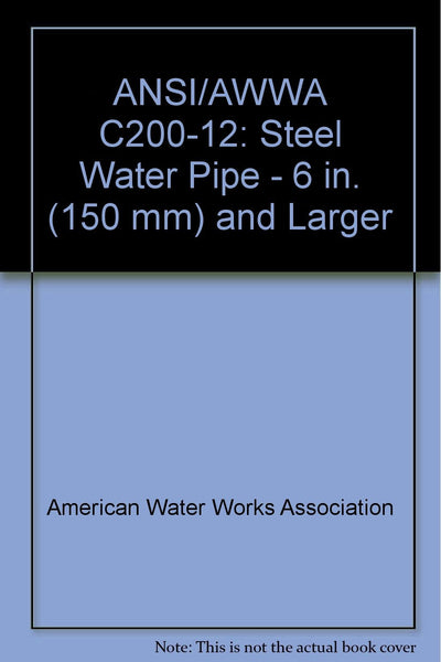 ANSI/AWWA C200-12: Steel Water Pipe - 6 in. (150 mm) and Larger